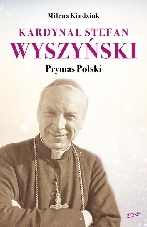 okładka Kardynał Stefan Wyszyński Prymas Polskiksiążka      Milena Kindziuk