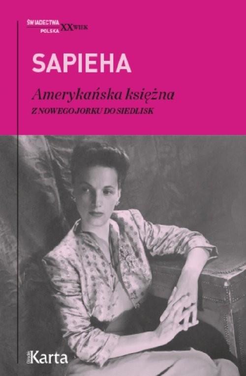 okładka Amerykańska księżna Z Nowego Jorku do Siedliskksiążka      Sapieha Virgilia