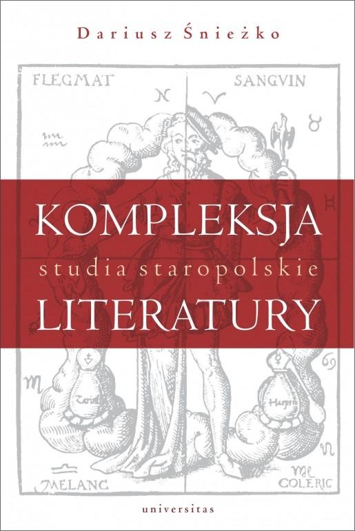 okładka Kompleksja literatury Studia staropolskieksiążka      Śnieżko Dariusz