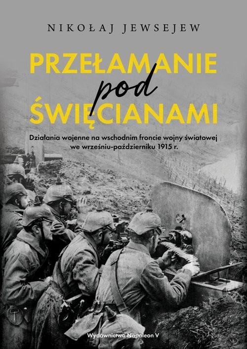 okładka Przełamanie pod Święcianami Działania wojenne na wschodnim froncie wojny światowej we wrześniu-październiku 1915 r.książka |  | Nikołaj Jewsejew