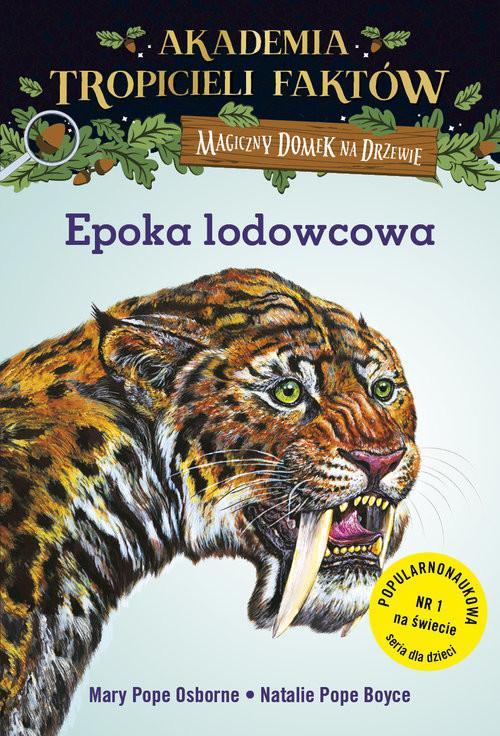 okładka Akademia Tropicieli Faktów Epoka lodowcowa Magiczny domek na drzewieksiążka |  | Osborne Mary Pope, Boyce Natalie Pope