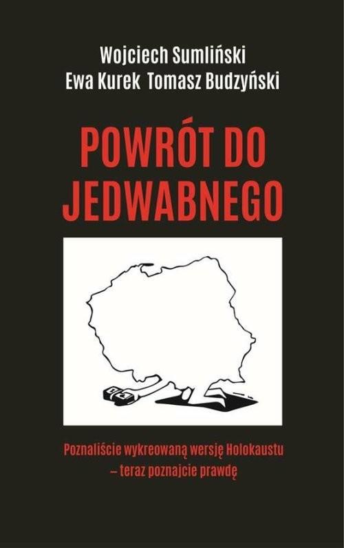 okładka Powrót do Jedwabnegoksiążka      Wojciech Sumliński, Ewa Kurek, Tomasz Budzyński