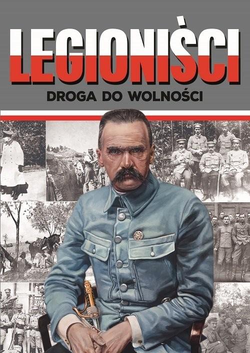 okładka Legioniści Droga do wolnościksiążka |  | Ireneusz Korpyś, Józefina Korpyś