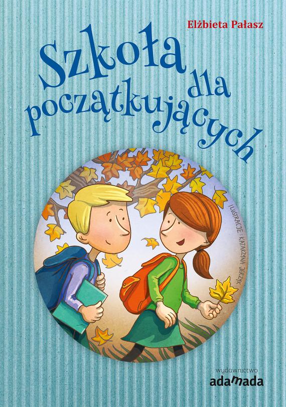 okładka Szkoła dla początkującychebook | epub, mobi | Elżbieta Pałasz