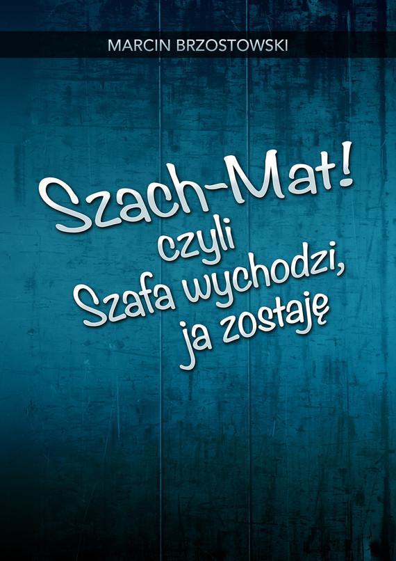 okładka Szach-Mat! czyli Szafa wychodzi, ja zostajęebook   epub, mobi   Marcin Brzostowski