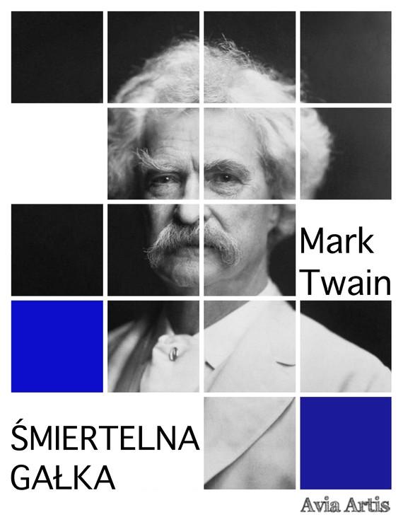 okładka Śmiertelna Gałkaebook | epub, mobi | Mark Twain
