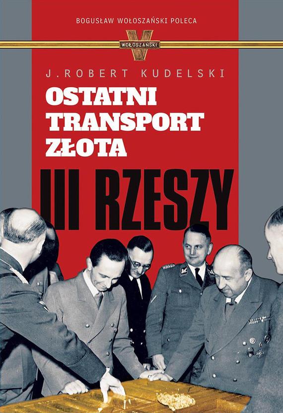 okładka Ostatni transport złota III Rzeszyebook | epub, mobi | J. Robert Kudelski