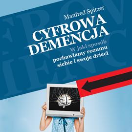 okładka Cyfrowa demencja. W jaki sposób pozbawiamy rozumu siebie i swoje dzieciaudiobook | MP3 | Spitzer Manfred