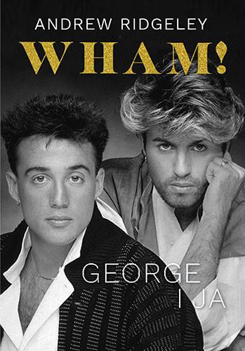 okładka Wham! George i jaksiążka |  | Andrew Ridgeley
