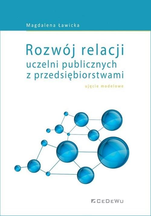 okładka Rozwój relacji uczelni publicznych z przedsiębiorstwami ujęcie modeloweksiążka |  | Ławicka Magdalena