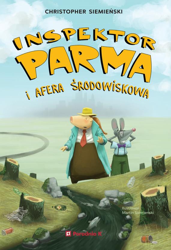 okładka Inspektor Parma i afera środowiskowaebook | epub, mobi | Christopher Siemieński