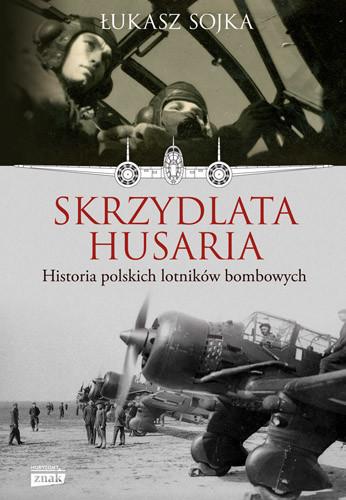 okładka Skrzydlata husaria. Historia polskich lotników bombowychksiążka |  | Łukasz Sojka