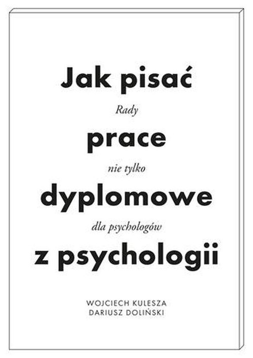 okładka Jak pisać prace dyplomowe z psychologii Poradnik nie tylko dla psychologówksiążka |  | Kulesza Wojciech, Dariusz Doliński