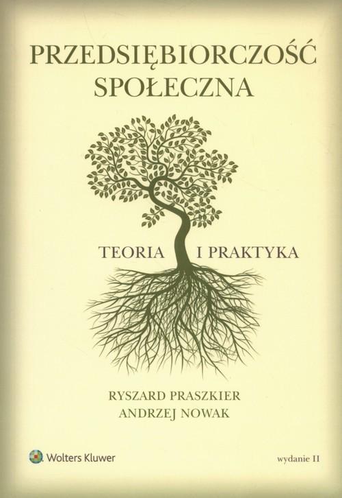 okładka Przedsiębiorczość społeczna Teoria i praktykaksiążka |  | Andrzej Nowak, Ryszard Praszkier