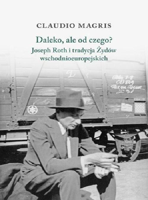 okładka Daleko, ale od czego? Joseph Roth i tradycja Żydów wschodnioeuropejskichksiążka |  | Claudio Magris
