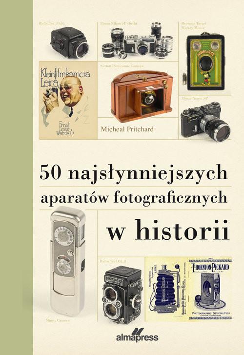 okładka 50 najsłynniejszych aparatów fotograficznych w historiiksiążka      Pritchard Michael