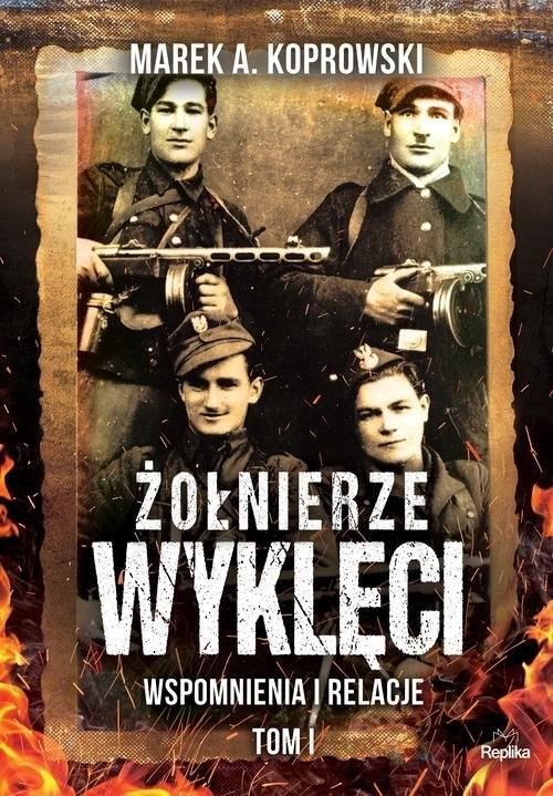 okładka Żołnierze Wyklęci Tom 1 Wspomnienia i relacjeksiążka |  | Marek A. Koprowski