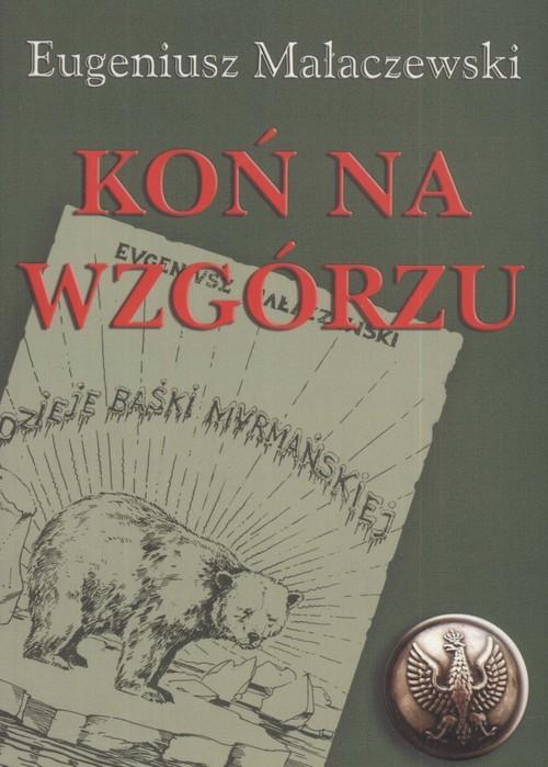 okładka Koń na wzgórzuksiążka |  | Eugeniusz Małaczewski