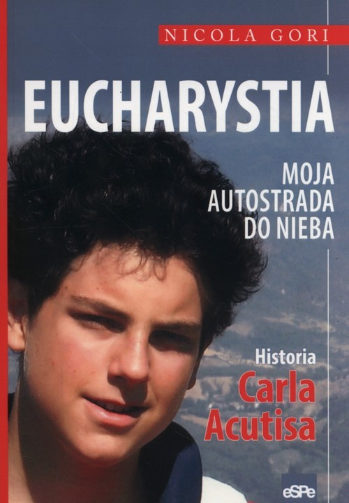okładka Eucharystia Moja autostrada do nieba Historia Carla Acutisaksiążka      Gori Nicola