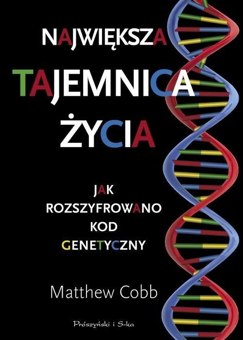 okładka Największa tajemnica życia Jak rozszyfrowano kod genetycznyksiążka      Cobb Matthew