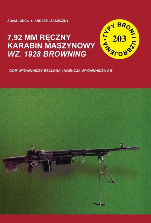 okładka 7,92 mm ręczny karabin maszynowy wz. 1928 Browning Typy Broni i Uzbrojenia nr 203książka |  | Adam Jońca, Andrzej Zasieczny