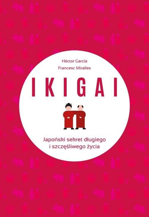 okładka IKIGAI Japoński sekret długiego i szczęśliwego życiaksiążka |  | Francesc Miralles Contijoch, Hector Garcia Piugcerver