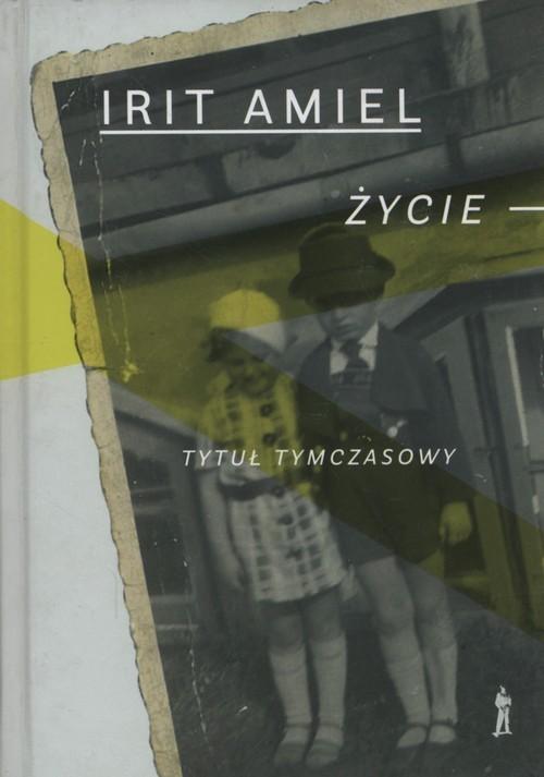 okładka Życie tytuł tymczasowyksiążka |  | Amiel Irit