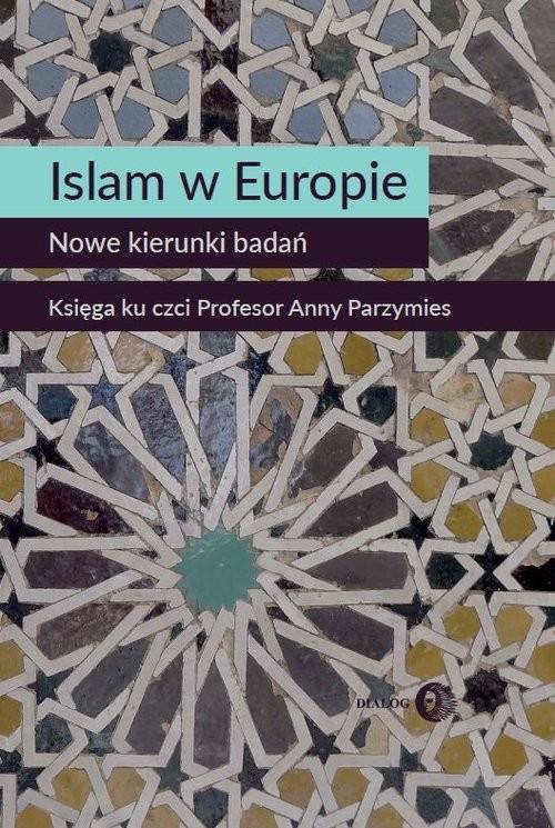 okładka Islam w Europie Nowe kierunki badań Księga ku czci Profesor Anny Parzymiesksiążka      Marta Widy-Behiesse, Konrad Zasztowt