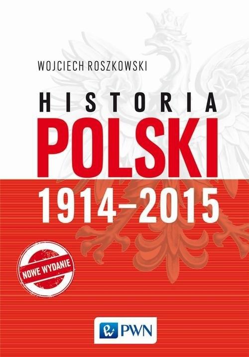 okładka Historia Polski 1914-2015książka      Wojciech  Roszkowski