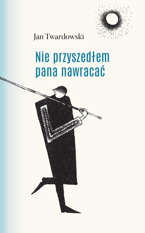 okładka Nie przyszedłem pana nawracaćksiążka      Jan Twardowski