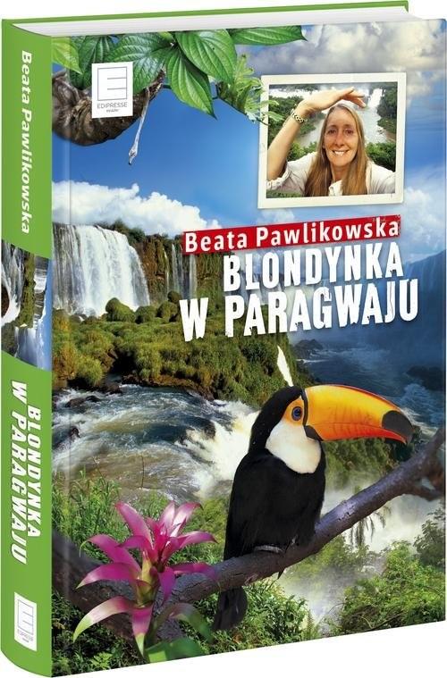 okładka Blondynka w Paragwajuksiążka |  | Beata Pawlikowska