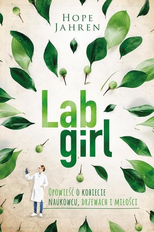 okładka Lab girl Opowieść o kobiecie naukowcu, drzewach i miłościksiążka |  | Hope Jahren