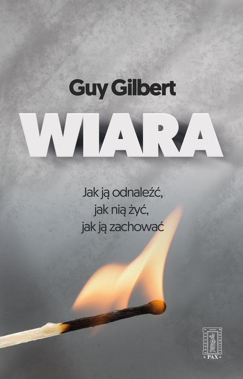 okładka Wiara Jak ją odnaleźć jak nią żyć  jak ją zachowaćksiążka |  | Gilbert Guy