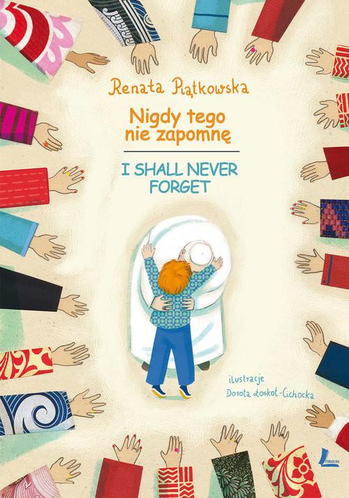 okładka Nigdy tego nie zapomnę wersja polsko-angielskaksiążka      Renata  Piątkowska