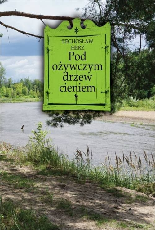 okładka Pod ożywczym drzew cieniem...książka |  | Lechosław Herz