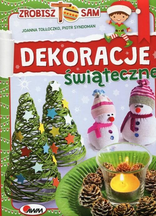 okładka Dekoracje świąteczne Zrobisz to samksiążka |  | Joanna Tołłoczko, Piotr Syndoman