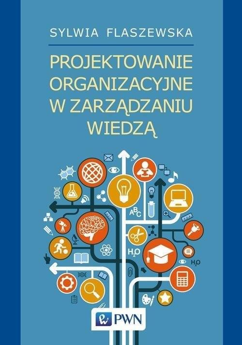 okładka Projektowanie organizacyjne w zarządzaniu wiedząksiążka |  | Flaszewska Sylwia