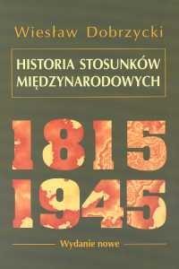 okładka Historia stosunków międzynarodowych 1815-1945książka |  | Dobrzycki Wiesław