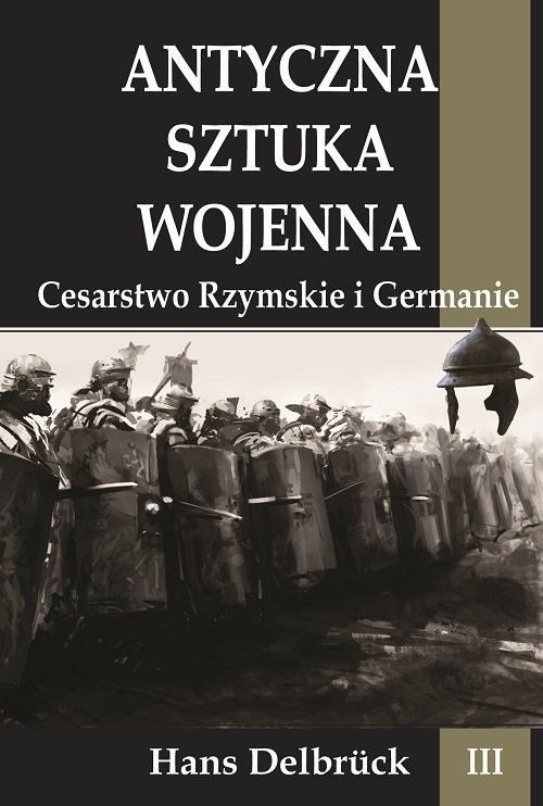 okładka Antyczna sztuka wojenna Tom 3 Cesarstwo Rzymskie i Germanieksiążka |  | Delbruck Hans