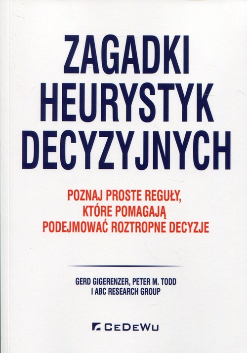 okładka Zagadki heurystyk decyzyjnych Poznaj proste reguły, które pomagają podejmować roztropne decyzjeksiążka |  | Gerd Gigerenzer, Peter M. Todd