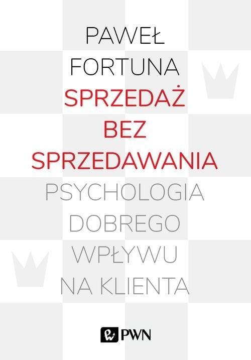 okładka Sprzedaż bez sprzedawania Psychologia dobrego wpływu na klientaksiążka |  | Paweł  Fortuna