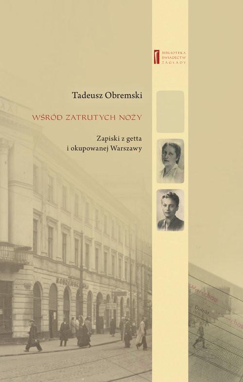 okładka Wśród zatrutych noży Zapiski z getta i okupowanej Warszawyksiążka      Obremski Tadeusz