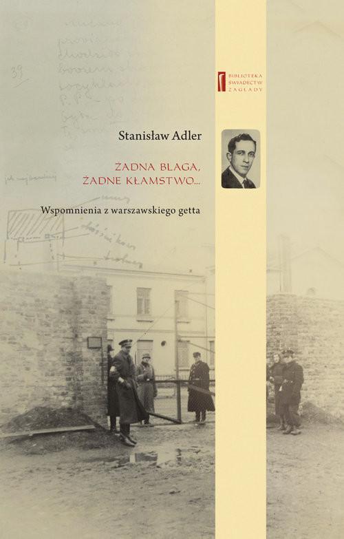 okładka Żadna blaga, żadne kłamstwo ... Wspomnienia z warszawskiego gettaksiążka      Adler Stanisław