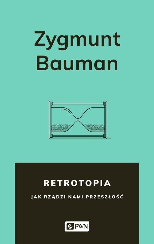 okładka Retrotopia Jak rządzi nami przeszłość?książka |  | Zygmunt Bauman