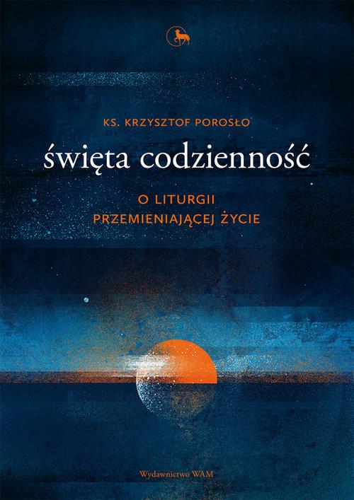 okładka Święta codzienność O liturgii przemieniającej życieksiążka |  | Porosło Krzysztof