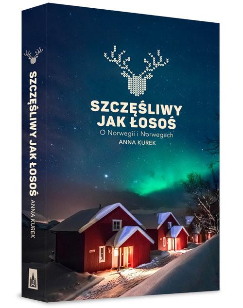 okładka Szczęśliwy jak łosoś O Norwegii i Norwegachksiążka      Anna Kurek