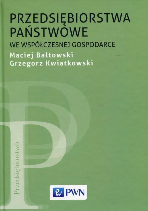 okładka Przedsiębiorstwa państwowe we współczesnej gospodarceksiążka |  | Maciej  Bałtowski, Grzegorz Kwiatkowski