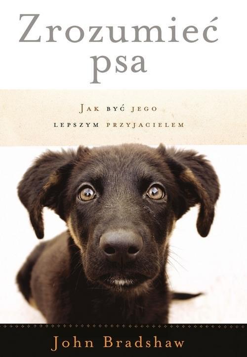 okładka Zrozumieć psa Jak być jego lepszym przyjacielemksiążka      John Bradshaw