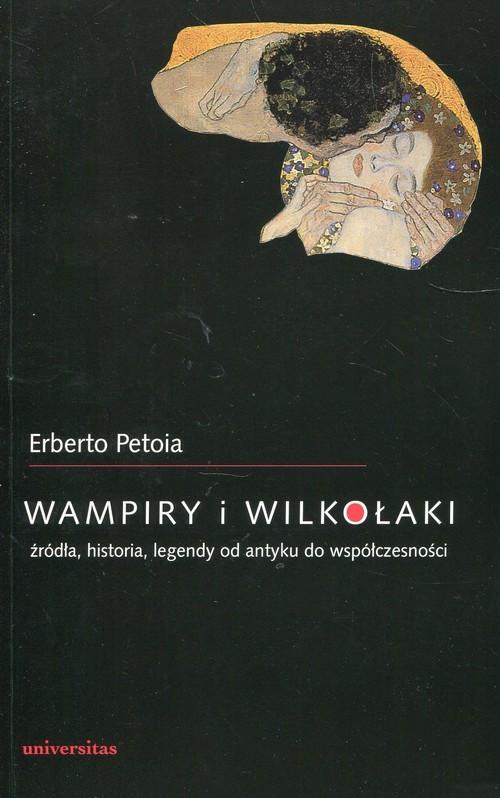 okładka Wampiry i wilkołaki źródła, historia, legendy od antyku do współczesnościksiążka |  | Erberto Petoia