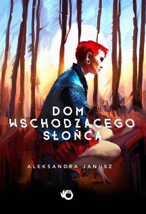 okładka Dom Wschodzącego Słońcaksiążka |  | Aleksandra Janusz